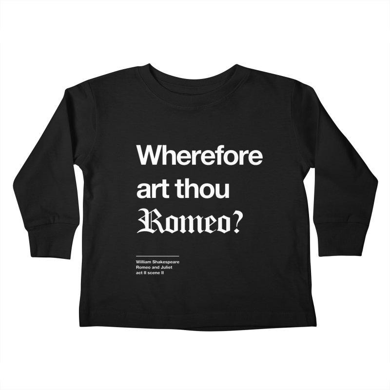 Wherefore art thou Romeo? Kids Toddler Longsleeve T-Shirt by Shirtspeare