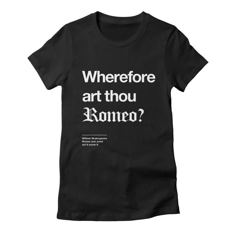 Wherefore art thou Romeo? Women's T-Shirt by Shirtspeare