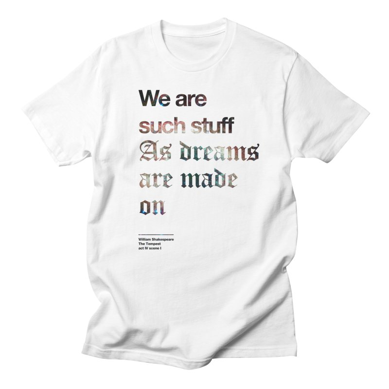 We are such stuff As dreams are made on Men's T-Shirt by Shirtspeare