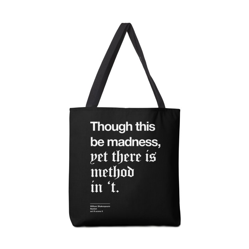 Though this be madness, yet there is method in 't Accessories Bag by Shirtspeare