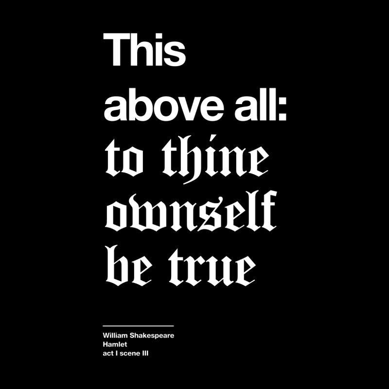 This above all: to thine ownself be true by Shirtspeare