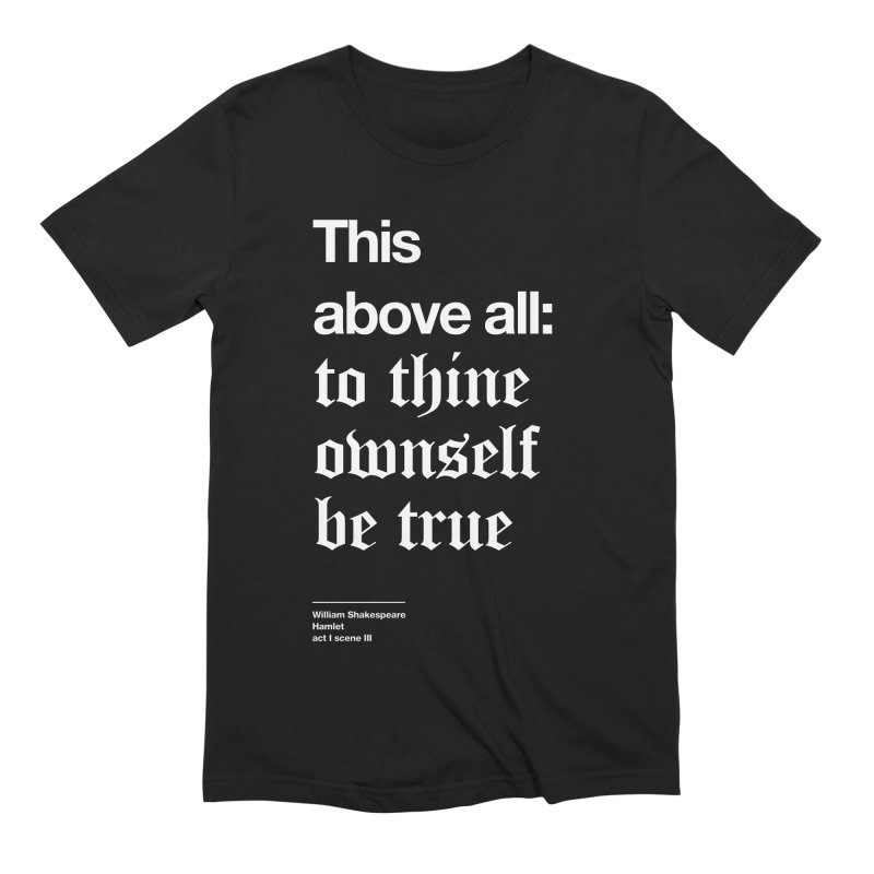 This above all: to thine ownself be true Men's T-Shirt by Shirtspeare