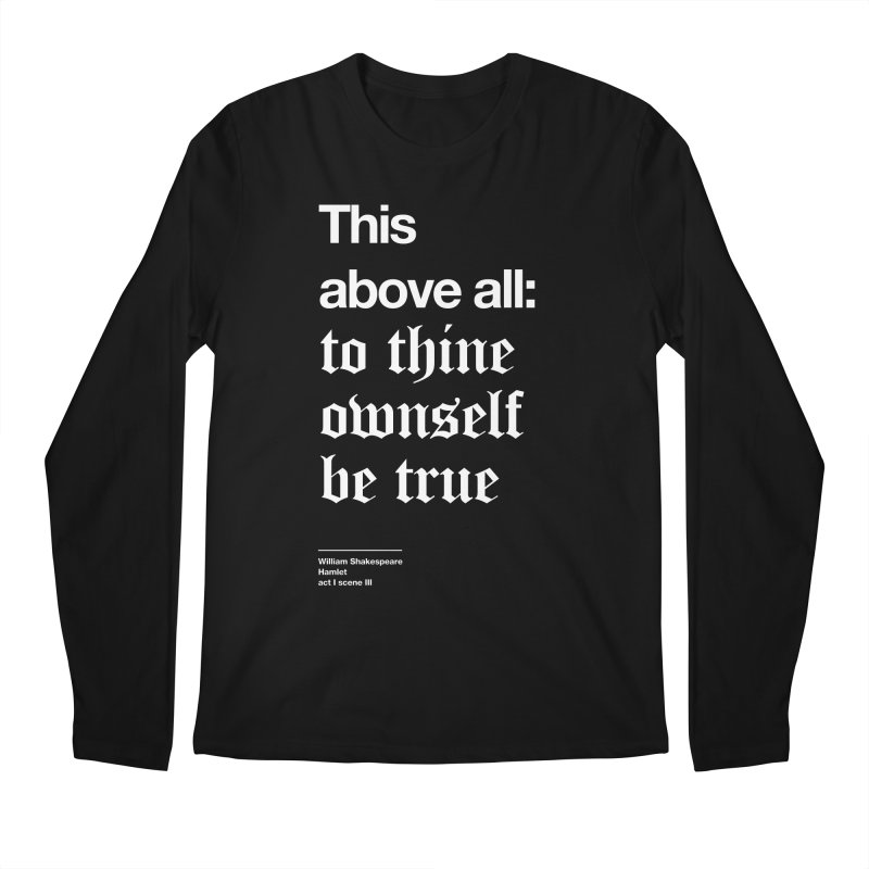 This above all: to thine ownself be true Men's Longsleeve T-Shirt by Shirtspeare