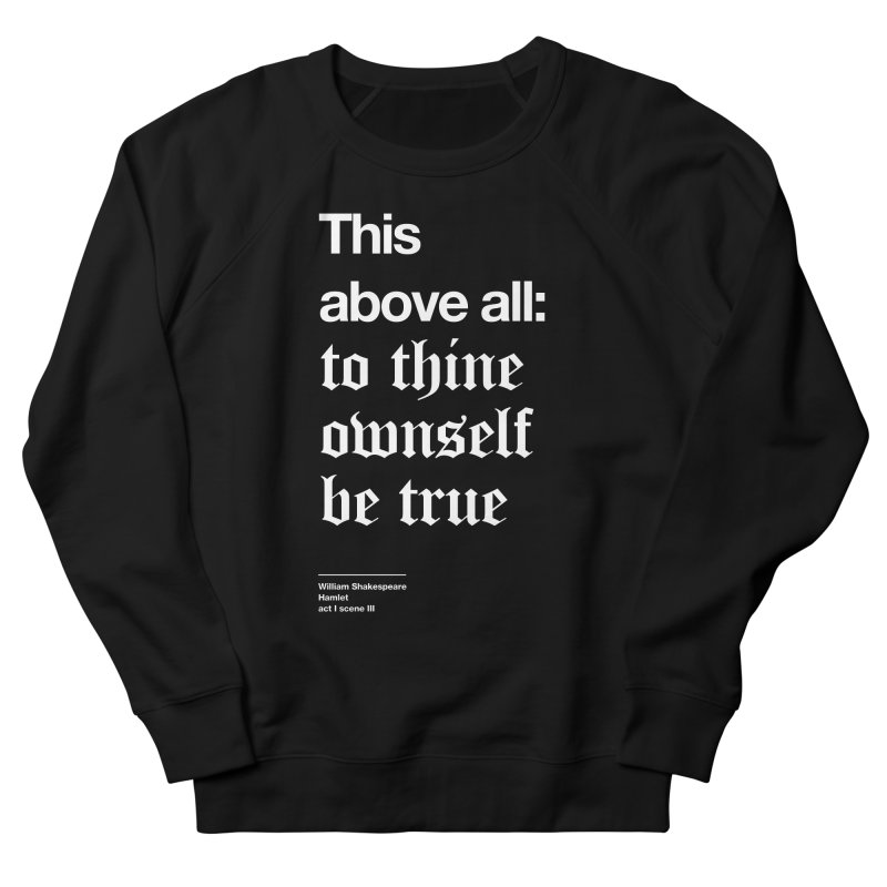 This above all: to thine ownself be true Men's Sweatshirt by Shirtspeare