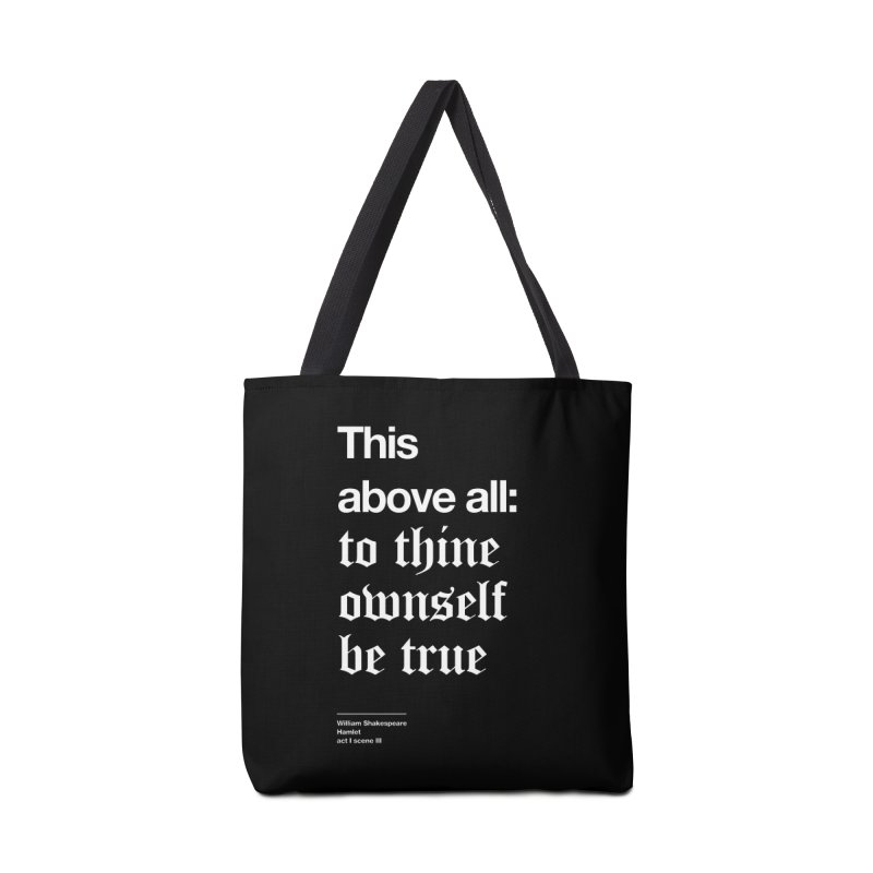 This above all: to thine ownself be true Accessories Bag by Shirtspeare