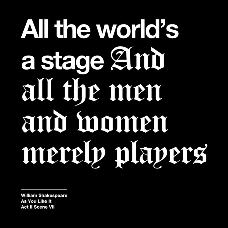 All the world's a stage And all the men and women merely players by Shirtspeare