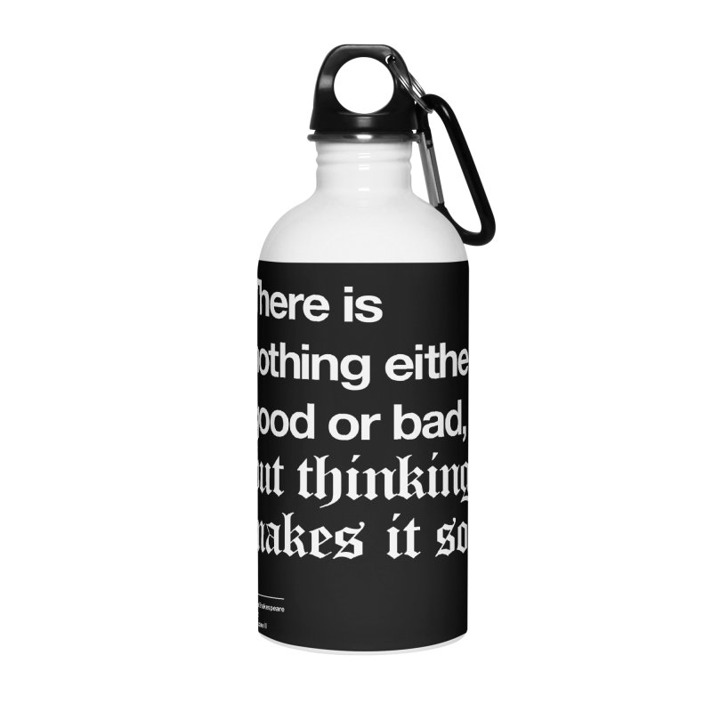 There is nothing either good or bad, but thinking makes it so Accessories Water Bottle by Shirtspeare