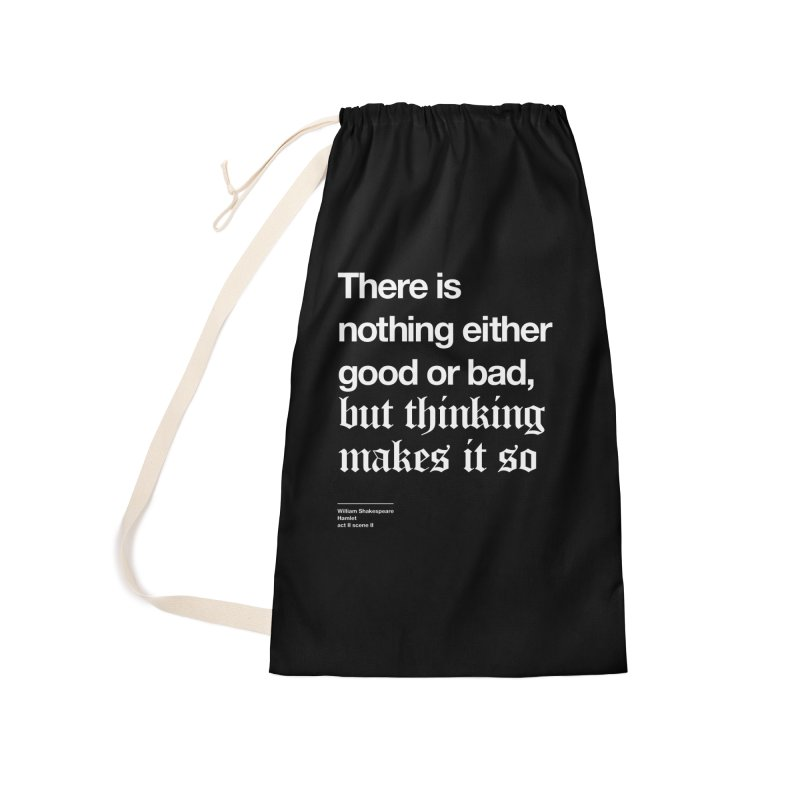 There is nothing either good or bad, but thinking makes it so Accessories Bag by Shirtspeare