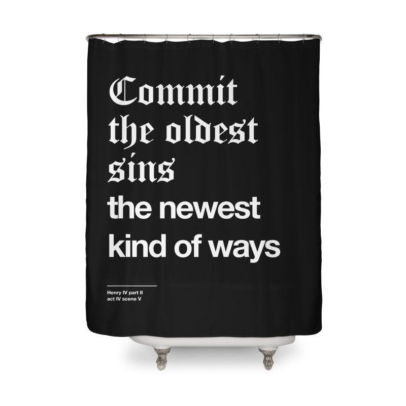 Commit the oldest sins Home Shower Curtain by Shirtspeare