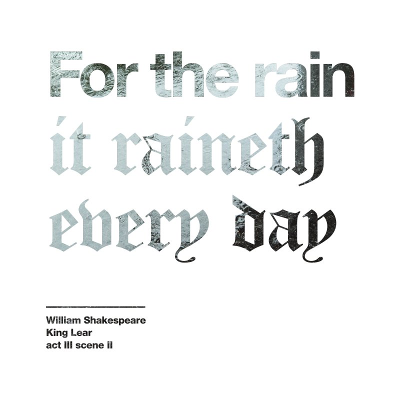 For the rain it raineth every day by Shirtspeare