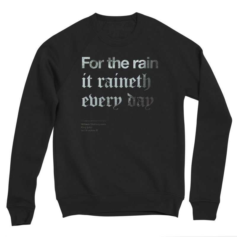For the rain it raineth every day Men's Sweatshirt by Shirtspeare