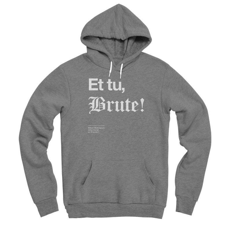 Et tu, Brute! Men's Sponge Fleece Pullover Hoody by Shirtspeare