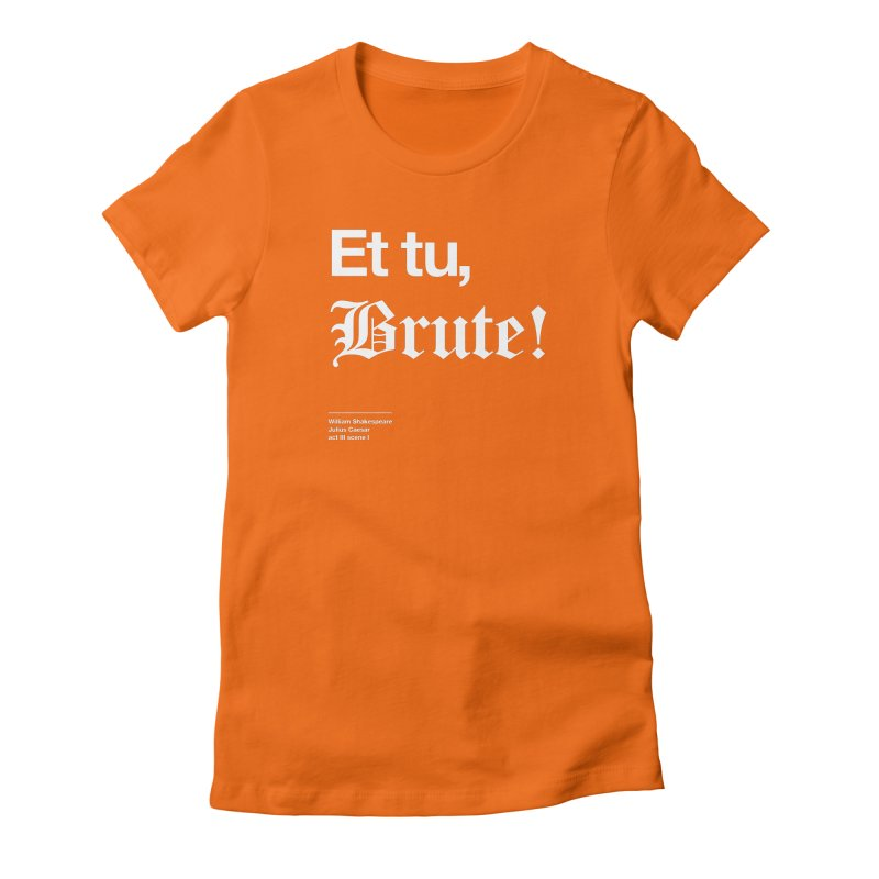 Et tu, Brute! Women's T-Shirt by Shirtspeare