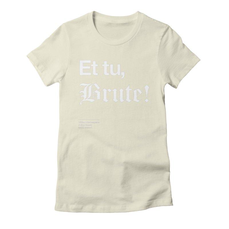 Et tu, Brute! Women's T-Shirt by Shirtspeare
