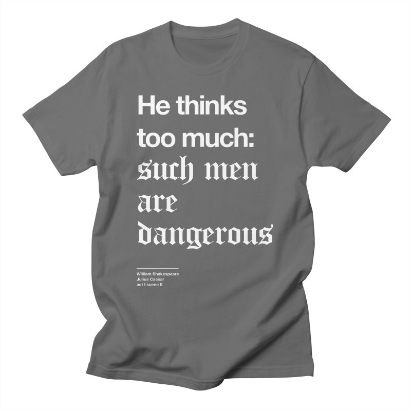He thinks too much: such men are dangerous Men's T-Shirt by Shirtspeare