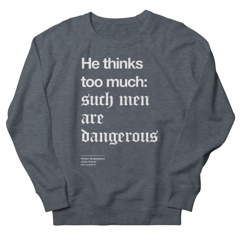 He thinks too much: such men are dangerous Men's Sweatshirt by Shirtspeare