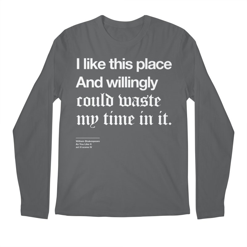 I like this place And willingly could waste my time in it. Men's Longsleeve T-Shirt by Shirtspeare