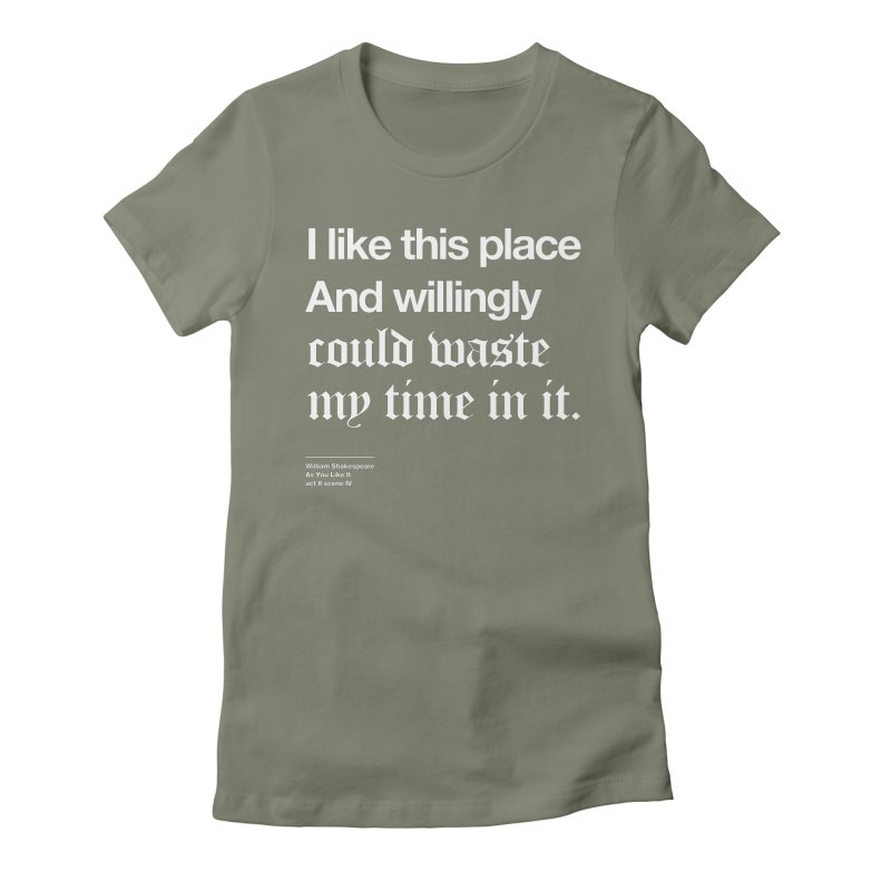 I like this place And willingly could waste my time in it. Women's T-Shirt by Shirtspeare