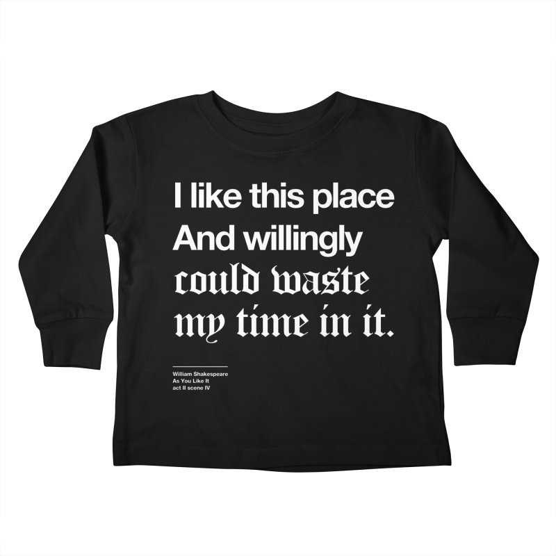 I like this place And willingly could waste my time in it. Kids Toddler Longsleeve T-Shirt by Shirtspeare
