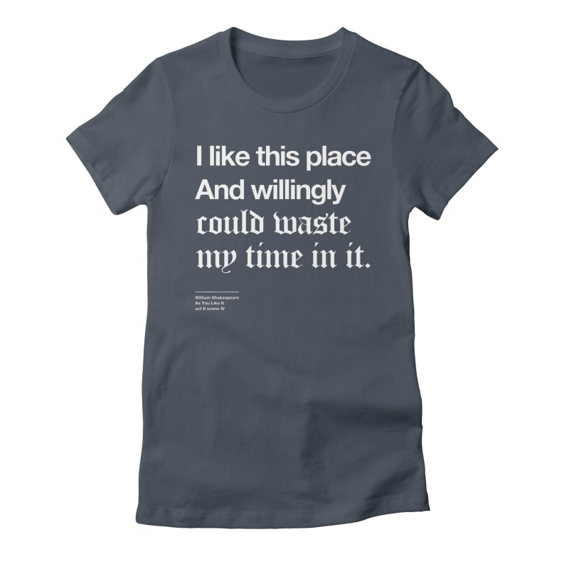 I like this place And willingly could waste my time in it. Women's Fitted T-Shirt by Shirtspeare