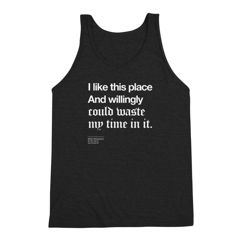 I like this place And willingly could waste my time in it. Men's Triblend Tank by Shirtspeare
