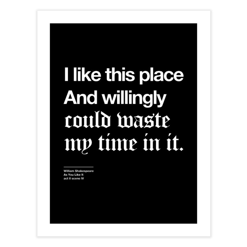 I like this place And willingly could waste my time in it. Home Fine Art Print by Shirtspeare