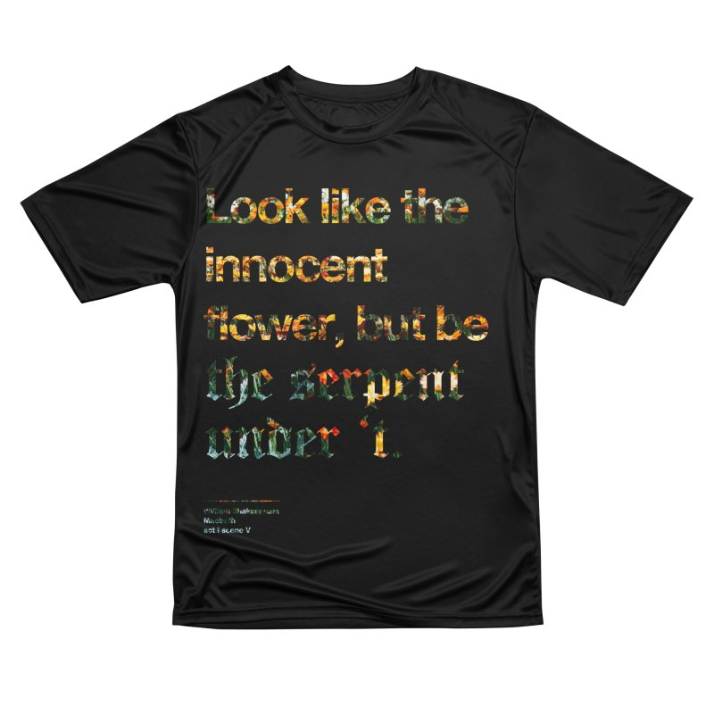 Look like the innocent flower, but be the serpent under 't. Men's Performance T-Shirt by Shirtspeare