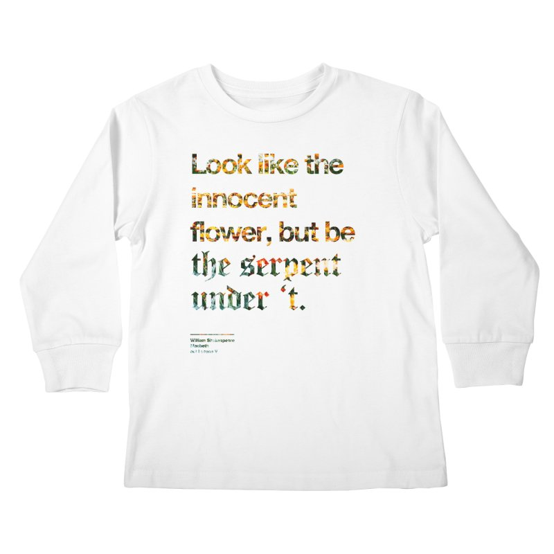 Look like the innocent flower, but be the serpent under 't. Kids Longsleeve T-Shirt by Shirtspeare
