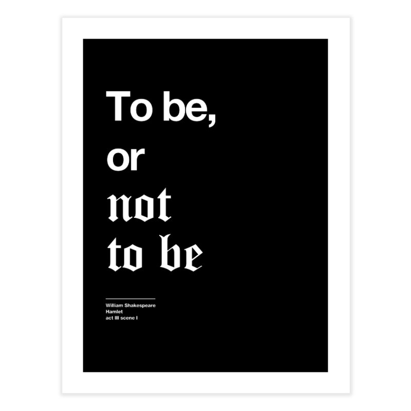 To be, or not to be Home Fine Art Print by Shirtspeare