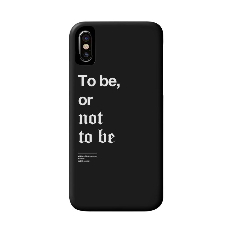 To be, or not to be Accessories Phone Case by Shirtspeare