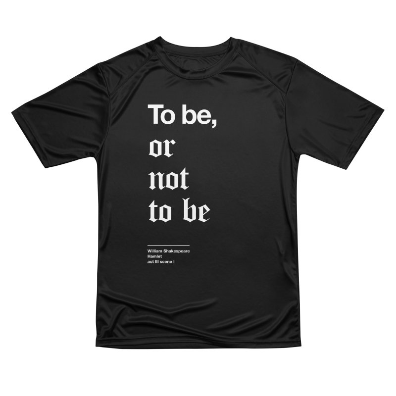 To be, or not to be Men's Performance T-Shirt by Shirtspeare