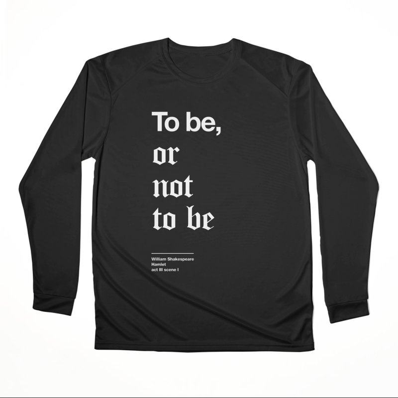 To be, or not to be Men's Performance Longsleeve T-Shirt by Shirtspeare