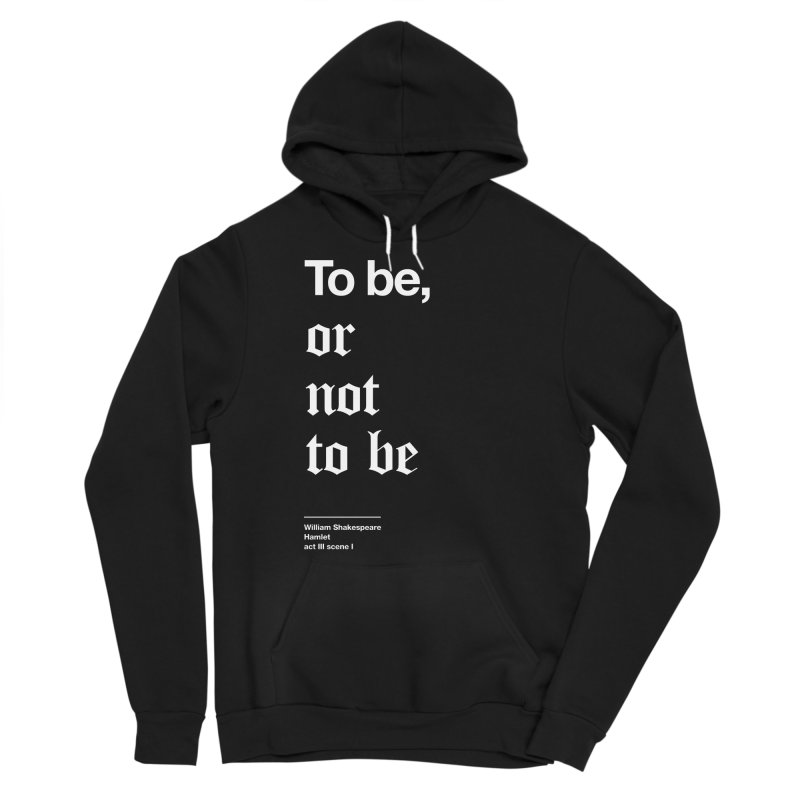 To be, or not to be Men's Sponge Fleece Pullover Hoody by Shirtspeare