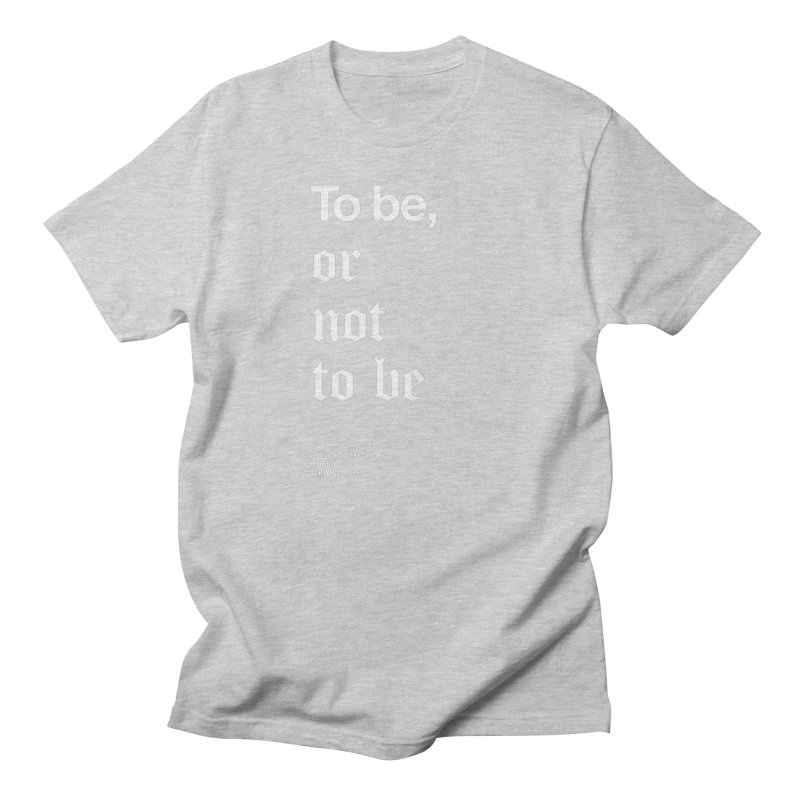 To be, or not to be Men's Regular T-Shirt by Shirtspeare