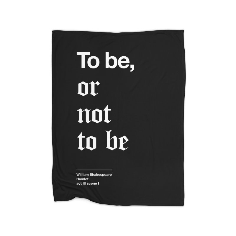 To be, or not to be Home Fleece Blanket Blanket by Shirtspeare