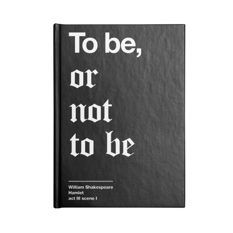 To be, or not to be Accessories Blank Journal Notebook by Shirtspeare