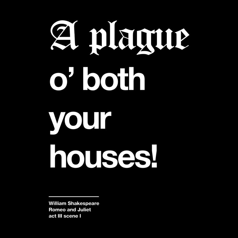 A plague o' both your houses! by Shirtspeare