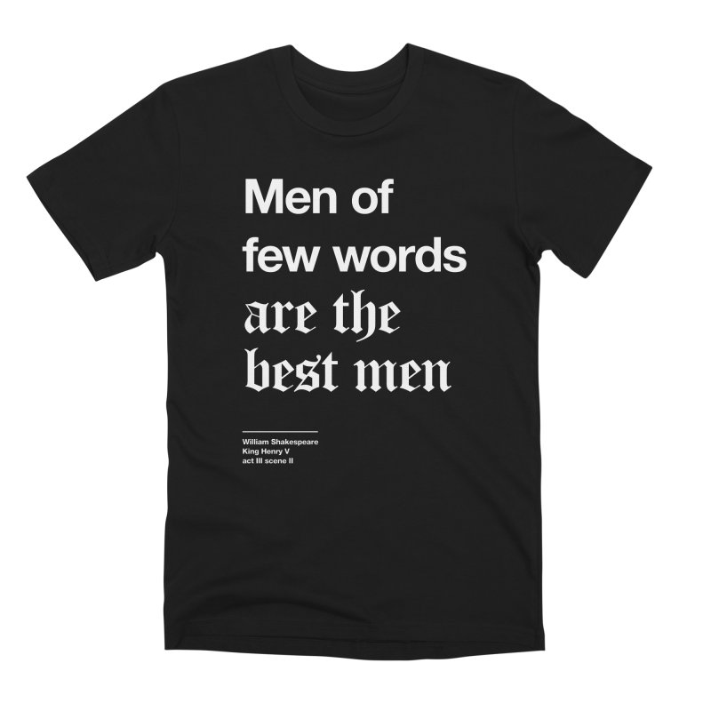 Men of few words are the best men Men's Premium T-Shirt by Shirtspeare