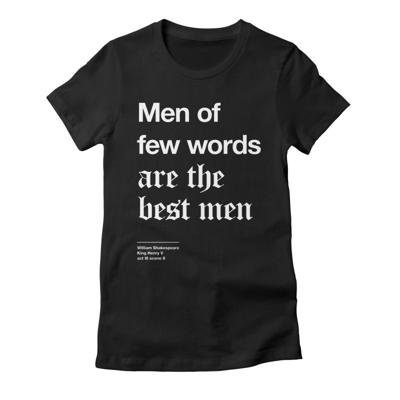 Men of few words are the best men Women's Fitted T-Shirt by Shirtspeare
