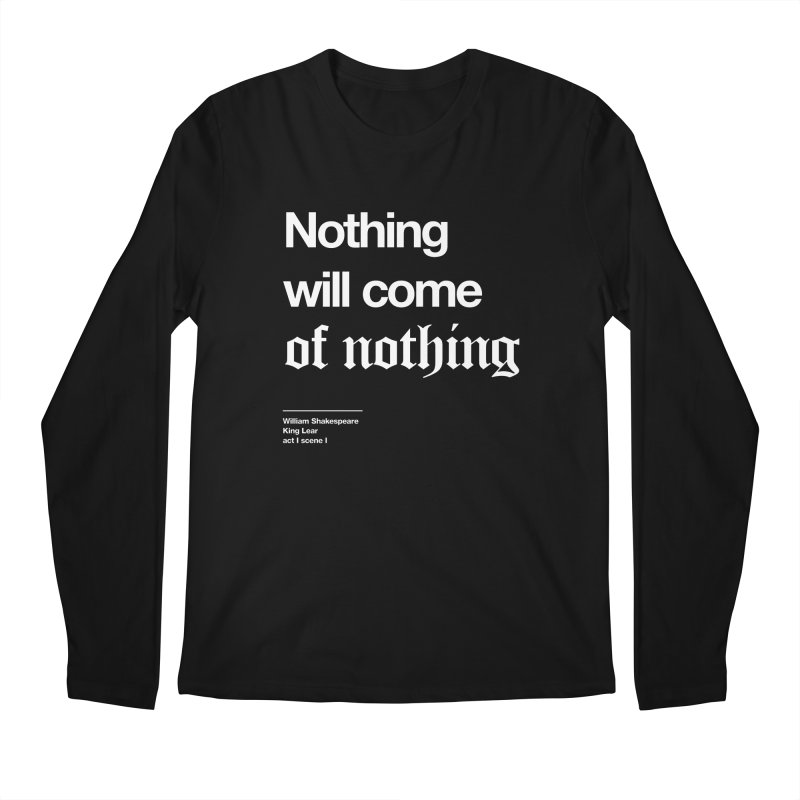 Nothing will come of nothing Men's Regular Longsleeve T-Shirt by Shirtspeare
