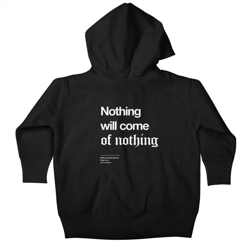 Nothing will come of nothing Kids Baby Zip-Up Hoody by Shirtspeare