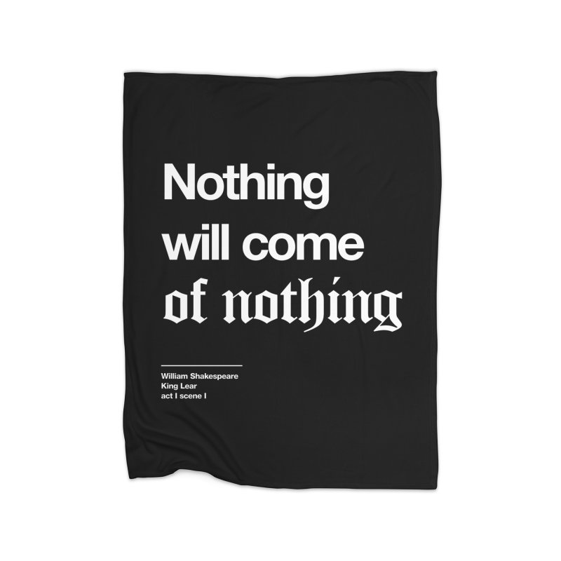 Nothing will come of nothing Home Fleece Blanket Blanket by Shirtspeare
