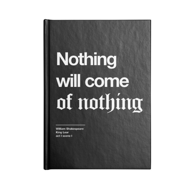 Nothing will come of nothing Accessories Blank Journal Notebook by Shirtspeare