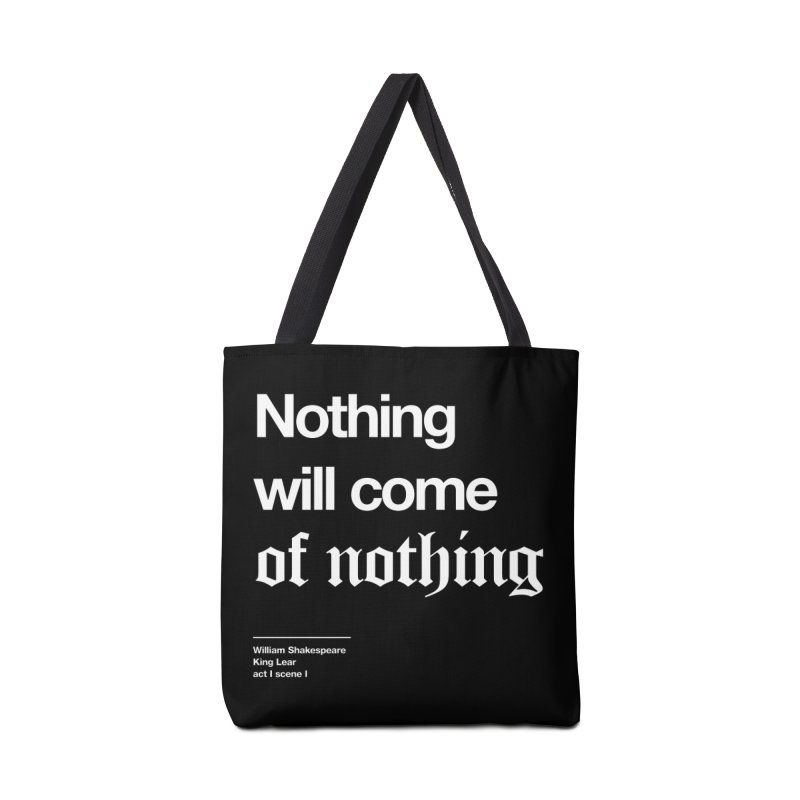 Nothing will come of nothing Accessories Bag by Shirtspeare