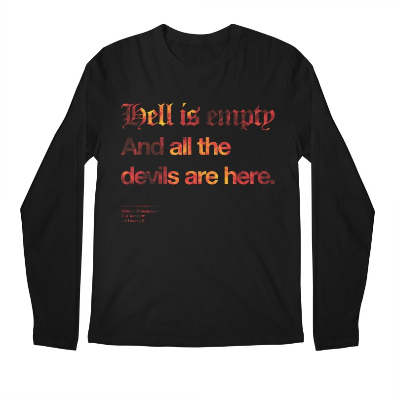 Hell is empty And all the devils are here. Men's Regular Longsleeve T-Shirt by Shirtspeare