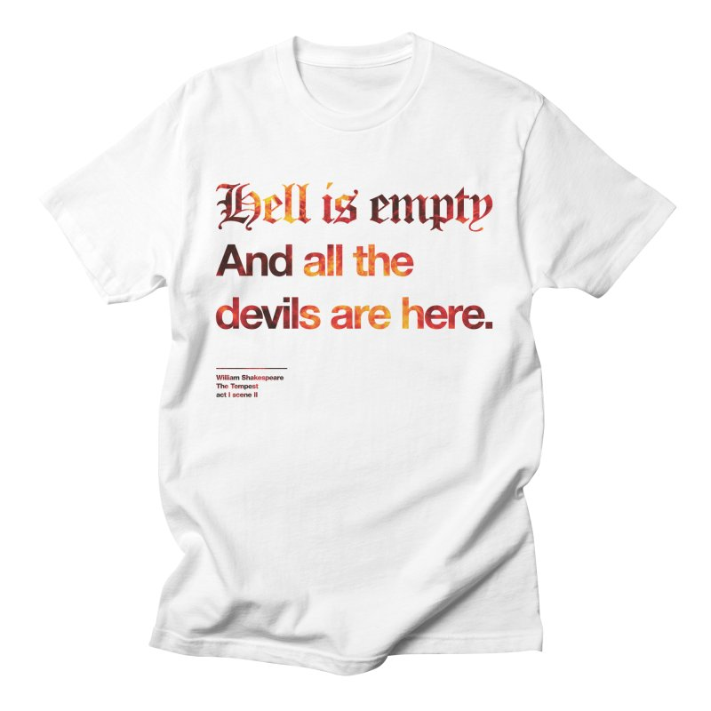 Hell is empty And all the devils are here. Men's T-Shirt by Shirtspeare