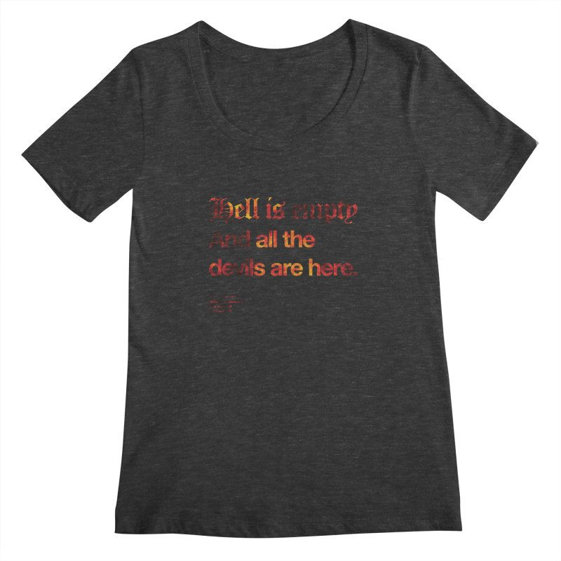 Hell is empty And all the devils are here. Women's Regular Scoop Neck by Shirtspeare