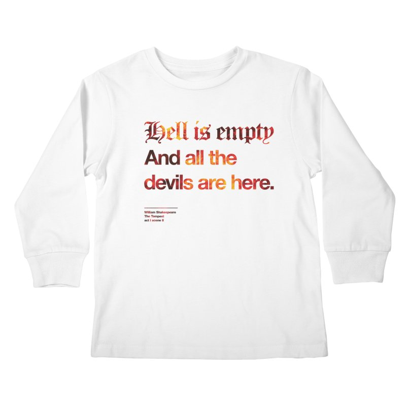 Hell is empty And all the devils are here. Kids Longsleeve T-Shirt by Shirtspeare