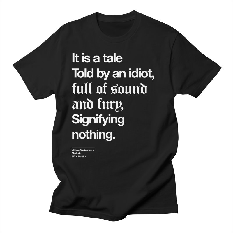 It is a tale told by an idiot, Men's Regular T-Shirt by Shirtspeare