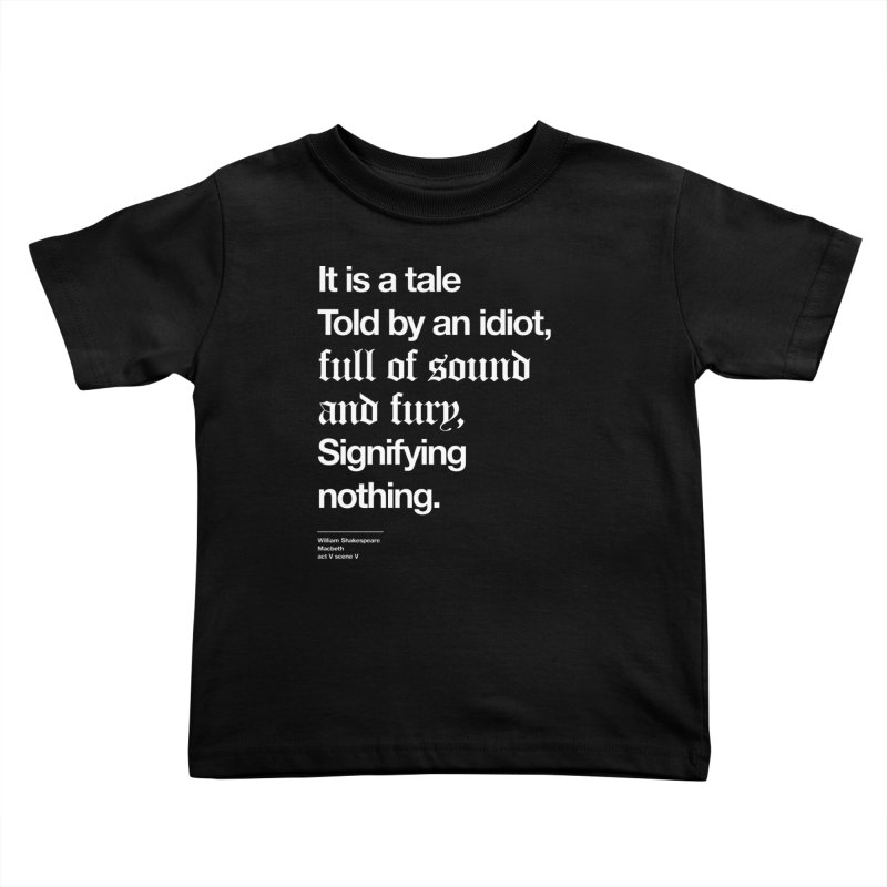 It is a tale told by an idiot, Kids Toddler T-Shirt by Shirtspeare